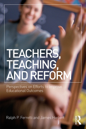Teachers, Teaching, and Reform Perspectives on Efforts to Improve Educational Outcomes book cover