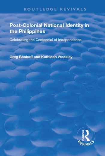 Post-Colonial National Identity in the Philippines Celebrating the Centennial of Independence book cover