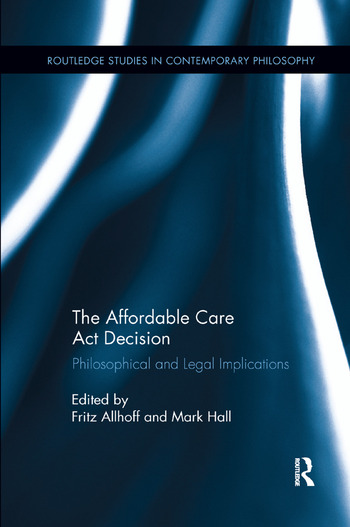 The Affordable Care Act Decision Philosophical and Legal Implications book cover