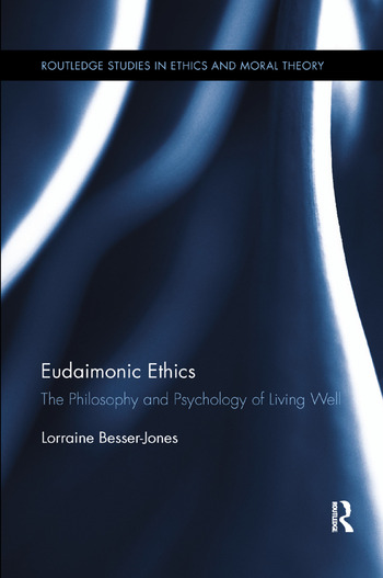 Eudaimonic Ethics The Philosophy and Psychology of Living Well book cover