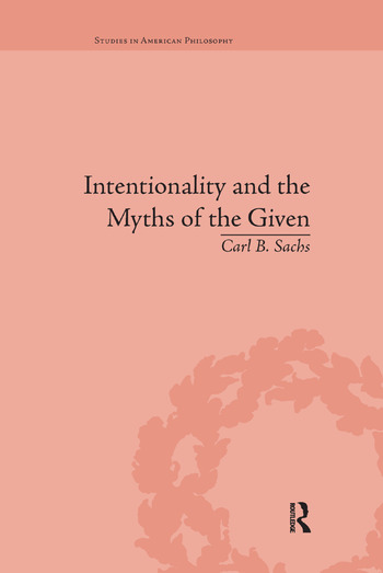 Intentionality and the Myths of the Given Between Pragmatism and Phenomenology book cover