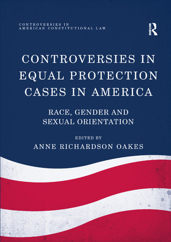 Controversies in Equal Protection Cases in America Race, Gender and Sexual Orientation book cover