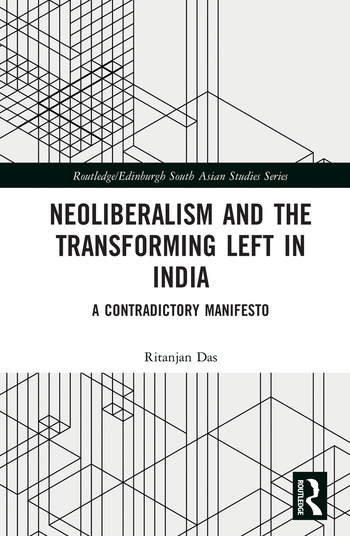 Neoliberalism and the Transforming Left in India A contradictory manifesto book cover