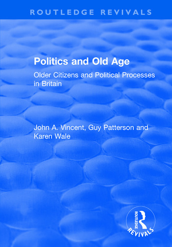 Politics and Old Age: Older Citizens and Political Processes in Britain Older Citizens and Political Processes in Britain book cover