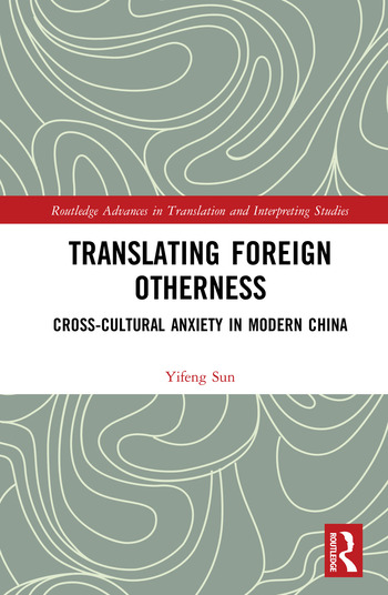 Translating Foreign Otherness Cross-Cultural Anxiety in Modern China book cover