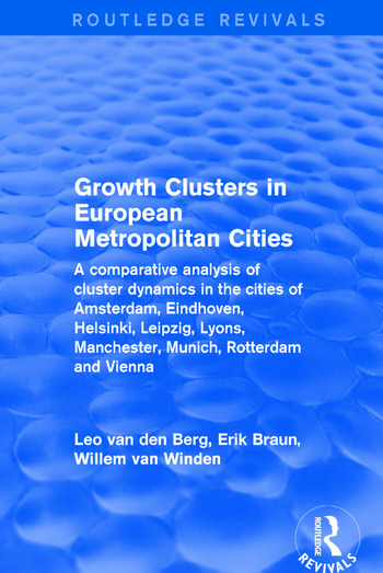 Growth Clusters in European Metropolitan Cities A Comparative Analysis of Cluster Dynamics in the Cities of Amsterdam, Eindhoven, Helsinki, Leipzig, Lyons, Manchester, Munich, Rotterdam and Vienna book cover