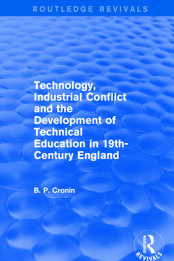 Technology, Industrial Conflict and the Development of Technical Education in 19th-Century England book cover