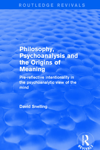 Philosophy, Psychoanalysis and the Origins of Meaning Pre-Reflective Intentionality in the Psychoanalytic View of the Mind book cover