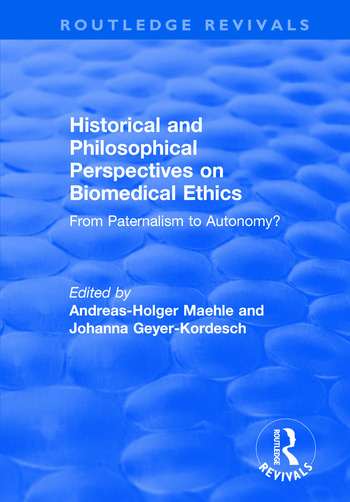 Historical and Philosophical Perspectives on Biomedical Ethics: From Paternalism to Autonomy? From Paternalism to Autonomy? book cover
