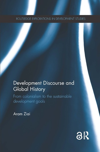 Development Discourse and Global History From colonialism to the sustainable development goals book cover
