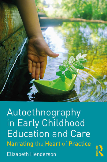Autoethnography in Early Childhood Education and Care Narrating the Heart of Practice book cover