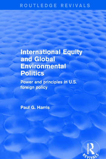 International Equity and Global Environmental Politics Power and Principles in US Foreign Policy book cover