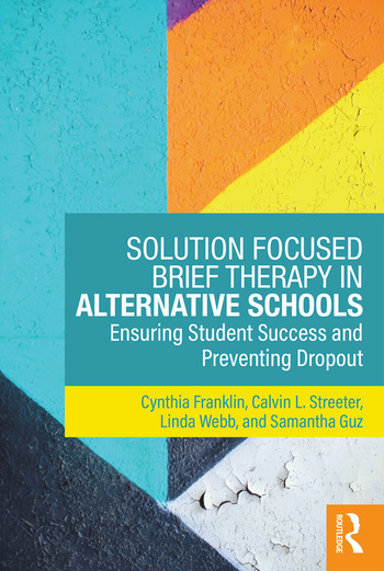 Solution Focused Brief Therapy in Alternative Schools Ensuring Student Success and Preventing Dropout book cover