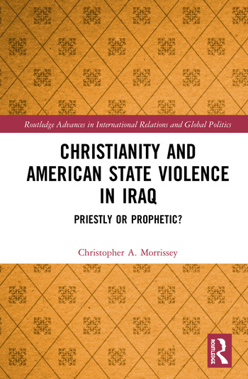Christianity and American State Violence in Iraq Priestly or Prophetic? book cover