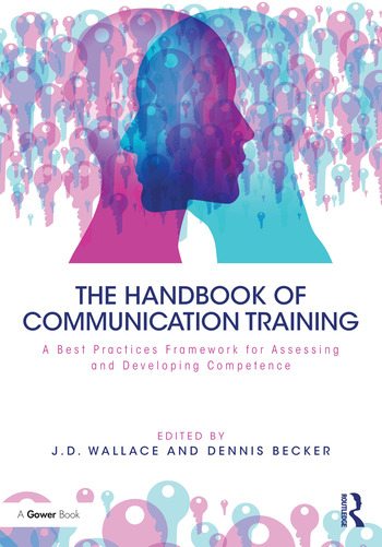 The Handbook of Communication Training A Best Practices Framework for Assessing and Developing Competence book cover