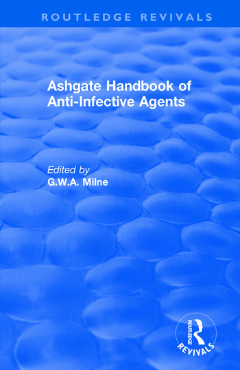 Ashgate Handbook of Anti-Infective Agents: An International Guide to 1, 600 Drugs in Current Use An International Guide to 1, 600 Drugs in Current Use book cover