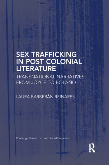 Sex Trafficking in Postcolonial Literature Transnational Narratives from Joyce to Bolaño book cover