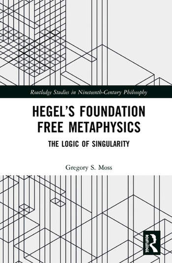 Hegel's Foundation Free Metaphysics The Logic of Singularity book cover