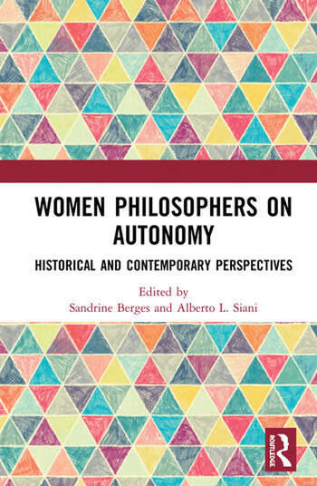 Women Philosophers on Autonomy Historical and Contemporary Perspectives book cover