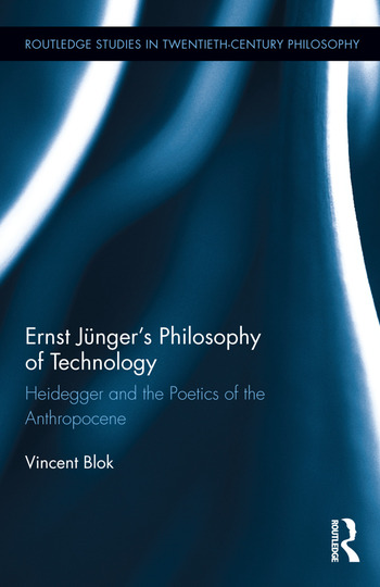 Ernst Jünger's Philosophy of Technology Heidegger and the Poetics of the Anthropocene book cover
