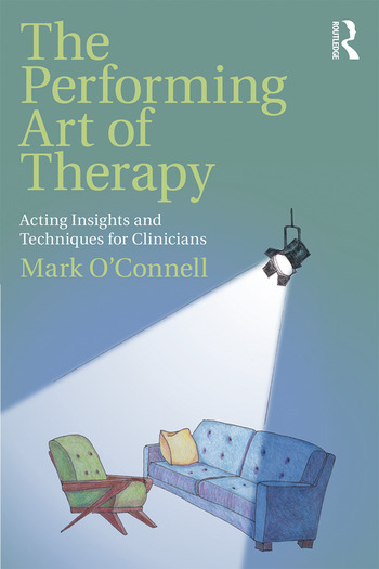 The Performing Art of Therapy Acting Insights and Techniques for Clinicians book cover
