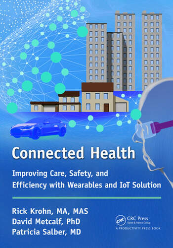 Connected Health Improving Care, Safety, and Efficiency with Wearables and IoT Solution book cover