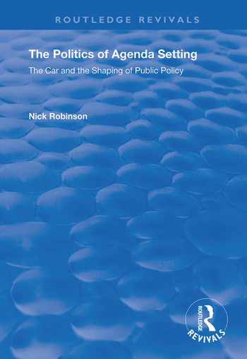 The Politics of Agenda Setting The Car and the Shaping of Public Policy book cover