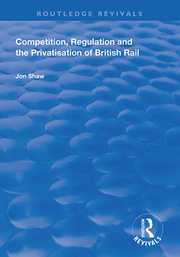 Competition, Regulation and the Privatisation of British Rail book cover