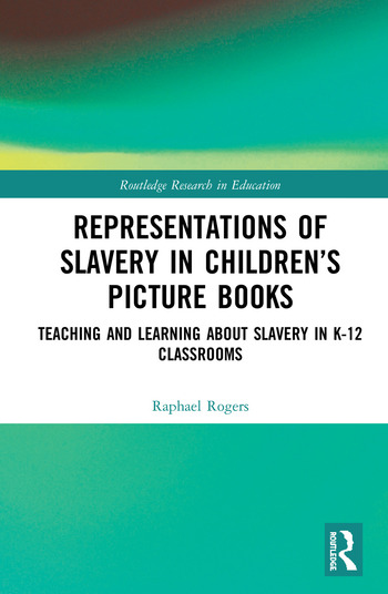 Representations of Slavery in Children's Picture Books Teaching and Learning about Slavery in K-12 Classrooms book cover