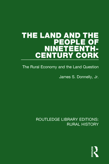 The Land and the People of Nineteenth-Century Cork The Rural Economy and the Land Question book cover