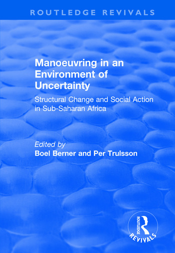 Manoeuvring in an Environment of Uncertainty Structural Change and Social Action in Sub-Saharan Africa book cover