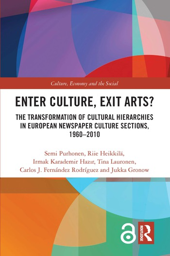Enter Culture, Exit Arts? The Transformation of Cultural Hierarchies in European Newspaper Culture Sections, 1960–2010 book cover