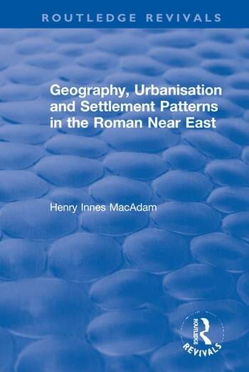 Geography, Urbanisation and Settlement Patterns in the Roman Near East
