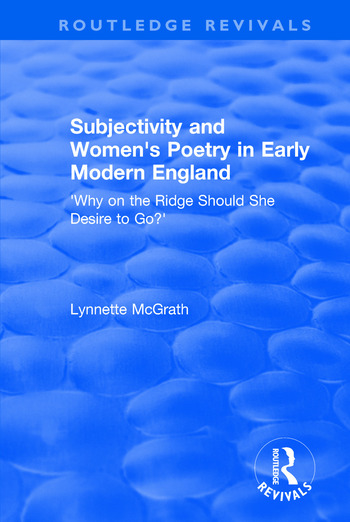 Subjectivity and Women's Poetry in Early Modern England: Why on the Ridge Should She Desire to Go? Why on the Ridge Should She Desire to Go? book cover