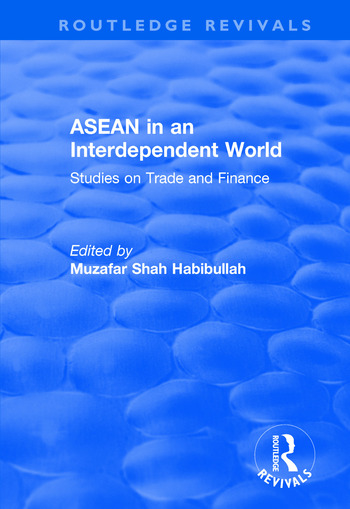ASEAN in an Interdependent World: Studies in an Interdependent World Studies in an Interdependent World book cover