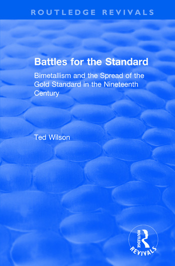 Battles for the Standard Bimetallism and the Spread of the Gold Standard in the Nineteenth Century book cover