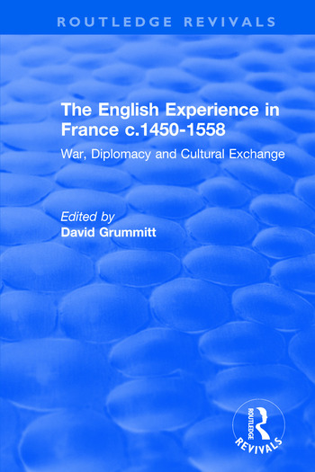 The English Experience in France c.1450-1558: War, Diplomacy and Cultural Exchange War, Diplomacy and Cultural Exchange book cover