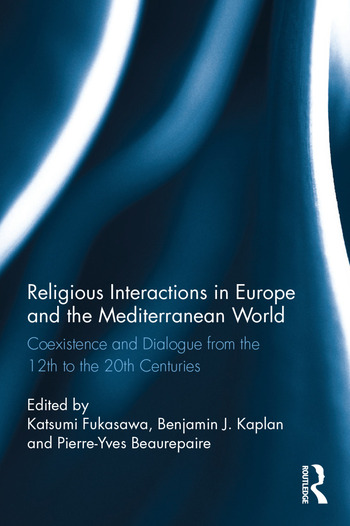Religious Interactions in Europe and the Mediterranean World Coexistence and Dialogue from the 12th to the 20th Centuries book cover