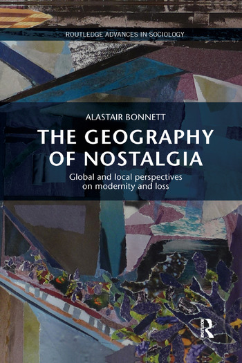 The Geography of Nostalgia Global and Local Perspectives on Modernity and Loss book cover