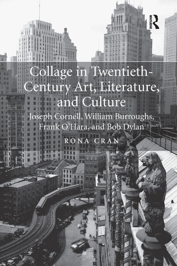 Collage in Twentieth-Century Art, Literature, and Culture Joseph Cornell, William Burroughs, Frank O'Hara, and Bob Dylan book cover