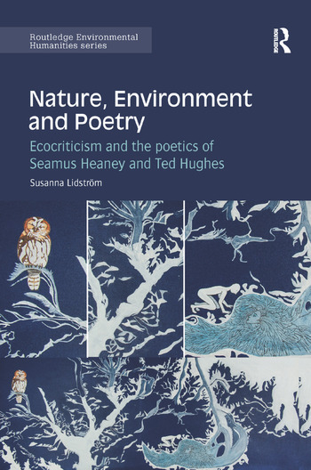 Nature, Environment and Poetry Ecocriticism and the poetics of Seamus Heaney and Ted Hughes book cover