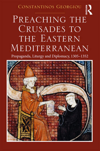 Preaching the Crusades to the Eastern Mediterranean Propaganda, Liturgy and Diplomacy, 1305–1352 book cover