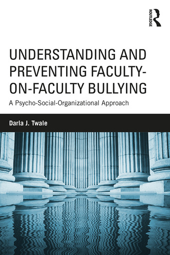 Understanding and Preventing Faculty-on-Faculty Bullying A Psycho-Social-Organizational Approach book cover