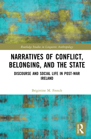 Narratives of Conflict, Belonging, and the State Discourse and Social Life in Post-War Ireland book cover
