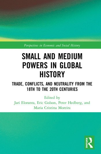 Small and Medium Powers in Global History Trade, Conflicts, and Neutrality from the 18th to the 20th Centuries book cover