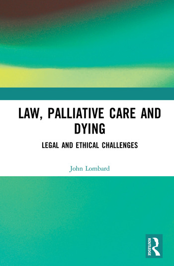 Law, Palliative Care and Dying Legal and Ethical Challenges book cover