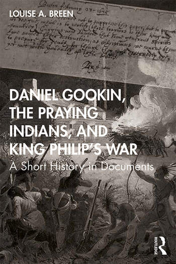 Daniel Gookin, the Praying Indians, and King Philip's War A Short History in Documents book cover