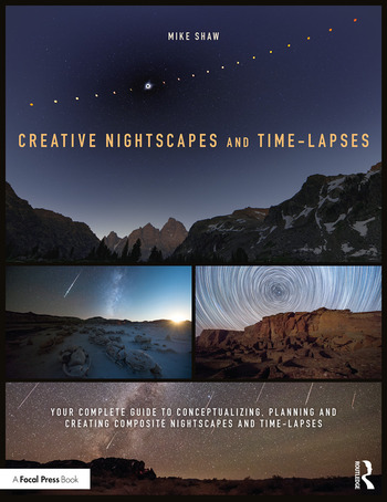 Creative Nightscapes and Time-Lapses Your Complete Guide to Conceptualizing, Planning and Creating Composite Nightscapes and Time-Lapses book cover