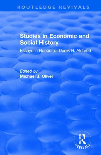 Studies in Economic and Social History: Essays Presented to Professor Derek Aldcroft Essays Presented to Professor Derek Aldcroft book cover