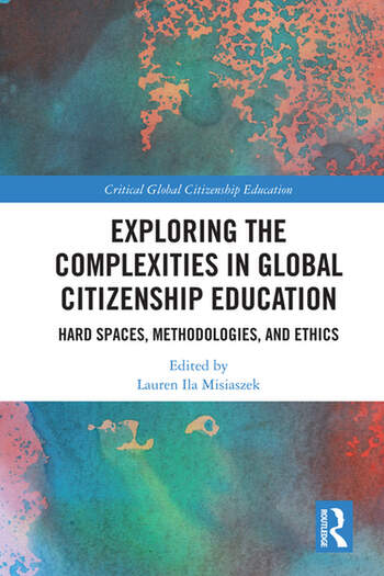 Exploring the Complexities in Global Citizenship Education Hard Spaces, Methodologies, and Ethics book cover